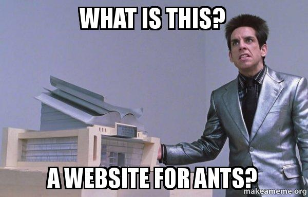 Meme: Derek Zoolander, website for ants.